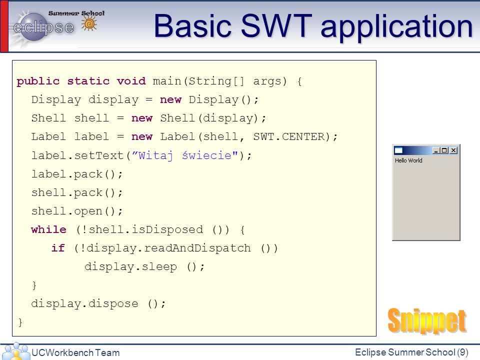 Basic SWT application Snippet public static void main(String[] args) {